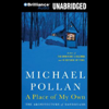A Place of My Own: The Architecture of Daydreams (Unabridged) - Michael Pollan
