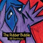 Bill Barnhouse - The Rubber Bubble