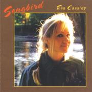 Songbird - Eva Cassidy - Eva Cassidy