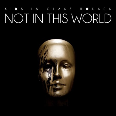 Not In This World - Single - Kids In Glass Houses