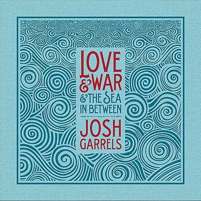 Love & War & the Sea In Between - Josh Garrels
