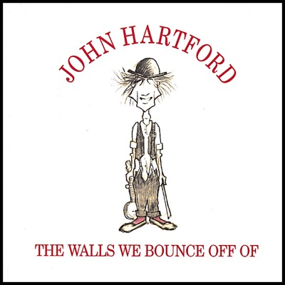 Walls We Bounce Off Of - John Hartford