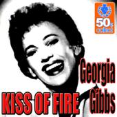 Kiss Of Fire (Digitally Remastered) - Georgia Gibbs