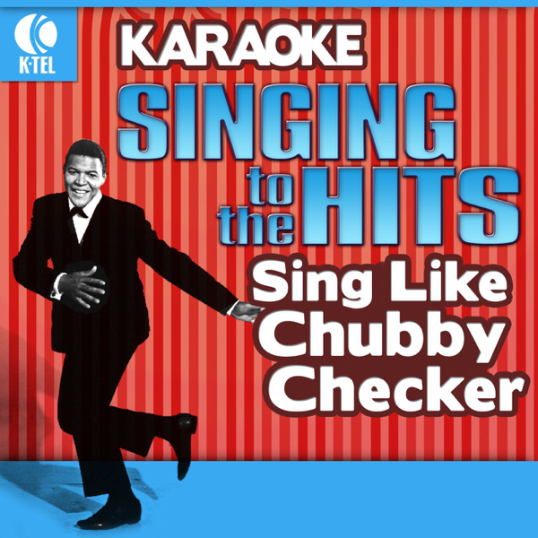 Karaoke - Singing to the Hits: Sing Like Chubby Checker (Rerecorded  Version) Chubby Checker