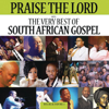 Praise the Lord: The Very Best of South African Gospel - Various Artists