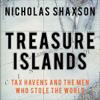Treasure Islands: Tax Havens and the Men Who Stole the World (Unabridged) - Nicholas Shaxson