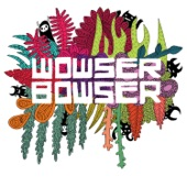 Wowser Bowser - To The Pleasant Life!
