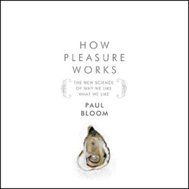 How Pleasure Works: The New Science of Why We Like What We Like (Unabridged) audiobook
