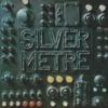 Silver Metre - Silver Metre