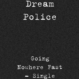 Going Nowhere Fast - Single by Dream Police