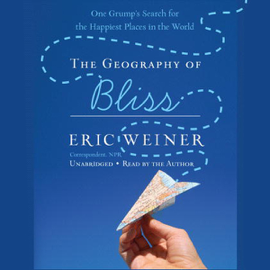 The Geography of Bliss: One Grump's Search for the Happiest Places in the World (Unabridged) audiobook