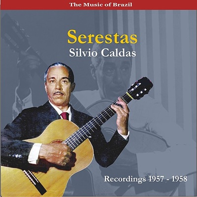 The Music of Brazil / Serestas / Recordings 1957-1958 - Silvio Caldas