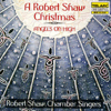 Robert Shaw & Robert Shaw Chamber Singers - A Robert Shaw Christmas: Angels on High  artwork