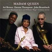 Ari Brown, Earma Thompson, John Brumbach - Madam Queen