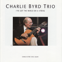 The Charlie Byrd Trio - I've Got the World On a String artwork