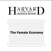 The Female Economy (Harvard Business Review) (Unabridged)