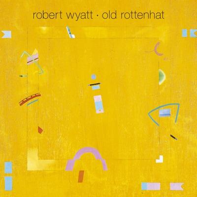 Old Rottenhat - Robert Wyatt