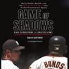 Mark Fainaru-Wada & Lance Williams - Game of Shadows: Barry Bonds, BALCO, & the Steroids Scandal that Rocked Professional Sports (Unabridged) artwork