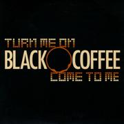 Turn Me On / Come to Me - Black Coffee