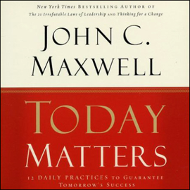 Today Matters: 12 Daily Practices to Guarantee Tomorrow's Success audiobook