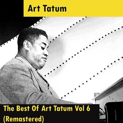 The Best of Art Tatum, Vol. 6 (Remastered) - Art Tatum