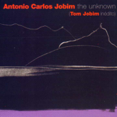 The Unknown Antonio Carlos Jobim