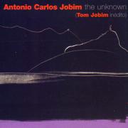 The Unknown Antonio Carlos Jobim - Antônio Carlos Jobim - Antônio Carlos Jobim