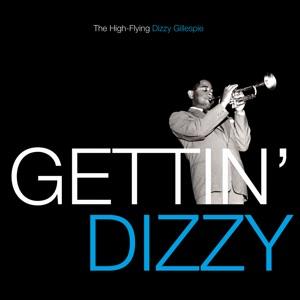 Gettin' Dizzy - The High-Flying Dizzy Gillespie