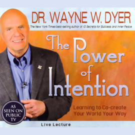 The Power of Intention: Learning to Co-create Your World Your Way: Live Lecture audiobook