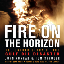 Fire on the Horizon: The Untold Story of the Explosion Aboard the Deepwater Horizon (Unabridged) audiobook