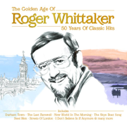 The Golden Age of Roger Whittaker - 50 Years of Classic Hits - Roger Whittaker - Roger Whittaker