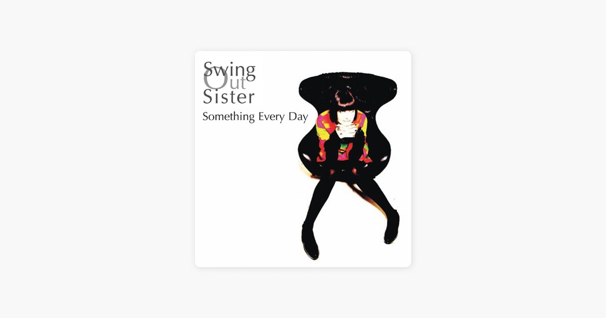 f285b327b6d7a Something Every Day - EP by Swing Out Sister on Apple Music