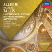 Allegri: Miserere - Tallis: Lamentations of Jeremiah & Other Renaissance Masterpieces