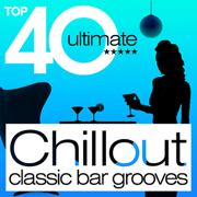 Top 40 Ultimate - Chillout Classic Bar Grooves - Various Artists - Various Artists