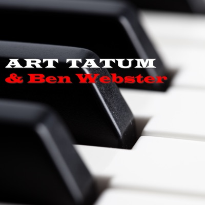 Art Tatum & Ben Webster (feat. Ben Webster) - Art Tatum