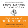 Steve Zaffron & Dave Logan - The Three Laws of Performance: : Rewriting the Future of Your Organization and Your Life (Unabridged) artwork