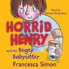 Francesca Simon - Horrid Henry and the Bogey Babysitter (Unabridged) artwork