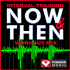 Interval Training Now & Then Workout Mix (Interval Training Workout [4:3 Format]) - Power Music Workout
