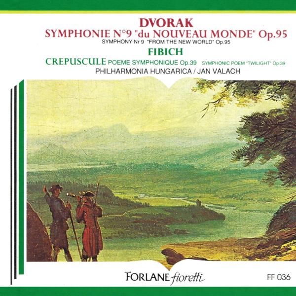 Dvoràk Symphonie No 9 Du Nouveau Monde Op95 Fibich Crépuscule Poème Symphonique Op39 De Philharmonia Hungarica Jan Valach