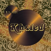 One Hour With Khaled