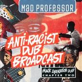 Mad Professor - The Anti-Racist Dub Broadcast