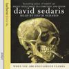 When You Are Engulfed in Flames (Unabridged) - David Sedaris