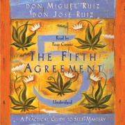 The Fifth Agreement: A Practical Guide to Self-Mastery (Unabridged)