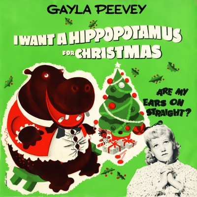 I Want a Hippopotamus for Christmas - Gayla Peevey song