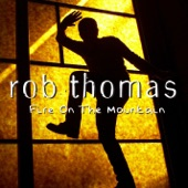 Rob Thomas - Fire On The Mountain