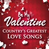 Be My Valentine - Country's Greatest Love Songs