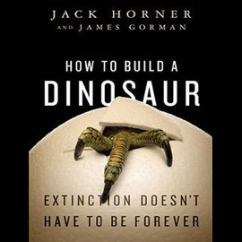 How to Build a Dinosaur: Extinction Doesn't Have to Be Forever (Unabridged) audiobook