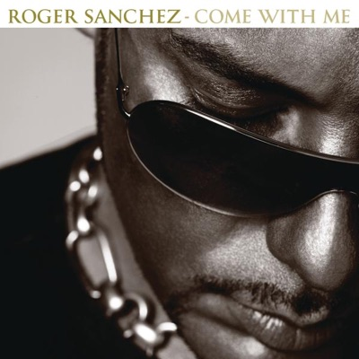 Come With Me - Roger Sanchez