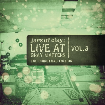 Live At Gray Matters (The Christmas Edition), Vol. 3 - EP - Jars Of Clay