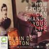 How Proust Can Change Your Life (Unabridged) - Alain de Botton